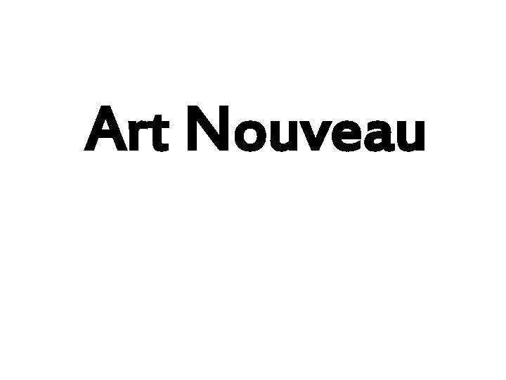 Art Nouveau Art Nouveau Art Nouveau appeared in
