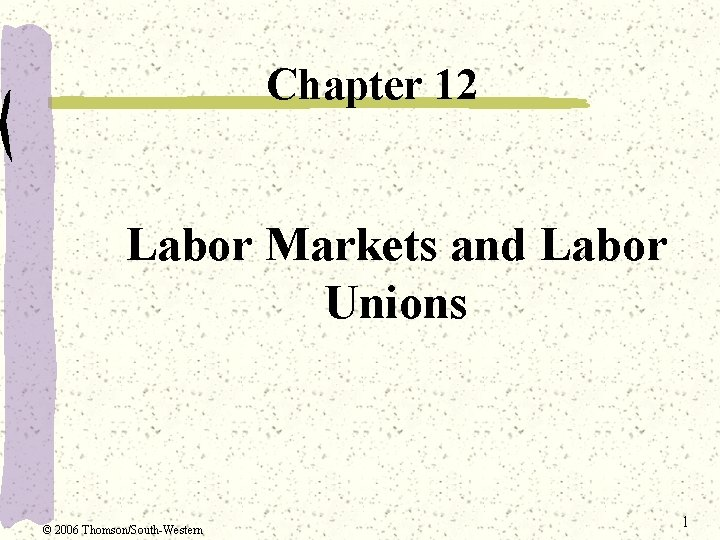 Chapter 12 Labor Markets and Labor Unions 2006