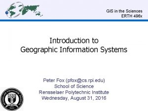 GIS in the Sciences ERTH 496 x Introduction