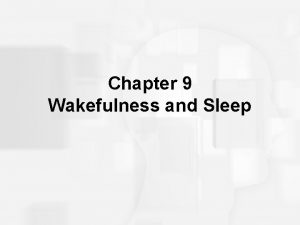 Chapter 9 Wakefulness and Sleep Why Sleep Functions