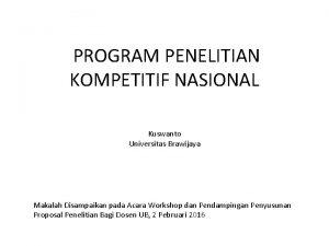 PROGRAM PENELITIAN KOMPETITIF NASIONAL Kuswanto Universitas Brawijaya Makalah