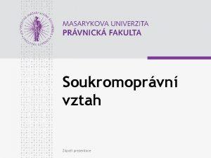Soukromoprvn vztah Zpat prezentace www law muni cz
