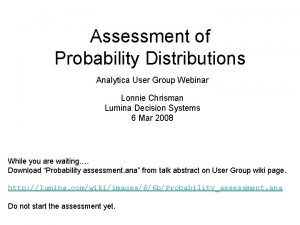 Assessment of Probability Distributions Analytica User Group Webinar