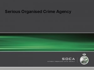 Serious Organised Crime Agency Organised Crime Affects everyone