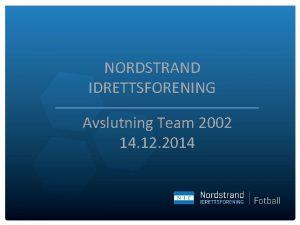 NORDSTRAND IDRETTSFORENING Avslutning Team 2002 14 12 2014