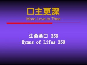 More Love to Thee 359 Hymns of Lifes