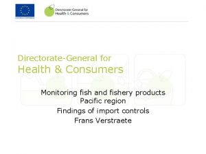 DirectorateGeneral for Health Consumers Monitoring fish and fishery