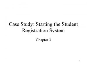 Case Study Starting the Student Registration System Chapter