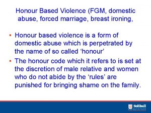 Honour Based Violence FGM domestic abuse forced marriage