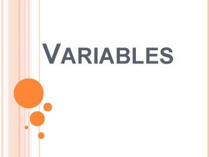 VARIABLES There are three types of variables in