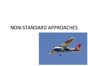 NON STANDARD APPROACHES 1 Non Standard Approaches Simplified