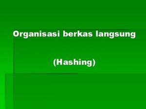 Organisasi berkas langsung Hashing HASHING Fungsi hash diimplementasikan
