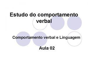 Estudo do comportamento verbal Comportamento verbal e Linguagem