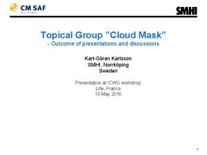 Topical Group Cloud Mask Outcome of presentations and