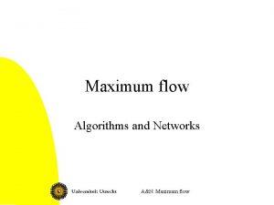 Maximum flow Algorithms and Networks AN Maximum flow