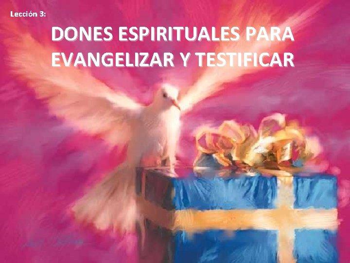 Leccin 3 DONES ESPIRITUALES PARA EVANGELIZAR Y TESTIFICAR