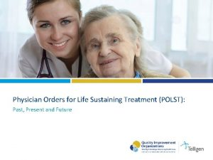 Physician Orders for Life Sustaining Treatment POLST Past