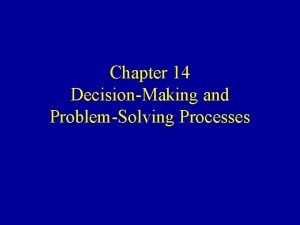 Chapter 14 DecisionMaking and ProblemSolving Processes Learning Goals