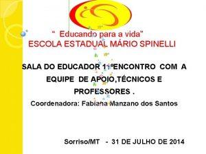 Educando para a vida ESCOLA ESTADUAL MRIO SPINELLI