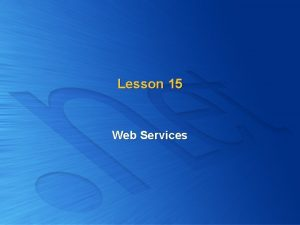 Lesson 15 Web Services What Are Web Services