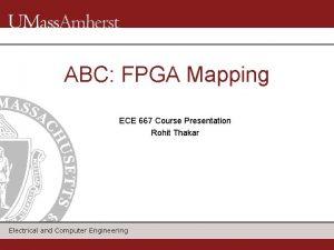 ABC FPGA Mapping ECE 667 Course Presentation Rohit