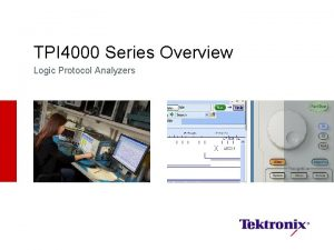 TPI 4000 Series Overview Logic Protocol Analyzers Introducing