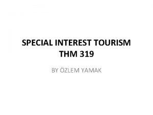 SPECIAL INTEREST TOURISM THM 319 BY ZLEM YAMAK