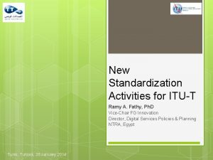 New Standardization Activities for ITUT Ramy A Fathy