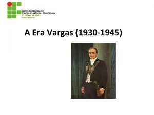 A Era Vargas 1930 1945 1 Introduo 1