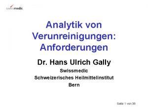 Analytik von Verunreinigungen Anforderungen Dr Hans Ulrich Gally