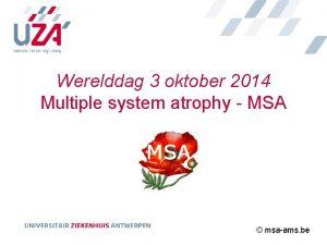 Werelddag 3 oktober 2014 Multiple system atrophy MSA