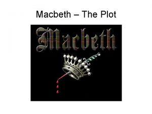 Macbeth The Plot Macbeth The Plot A Lady