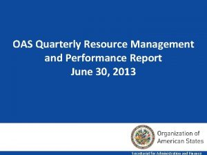 OAS Quarterly Resource Management and Performance Report June