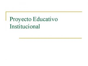 Proyecto Educativo Institucional PEI n n n Instrumento