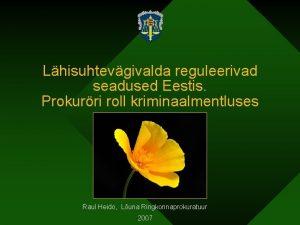 Lhisuhtevgivalda reguleerivad seadused Eestis Prokurri roll kriminaalmentluses Raul