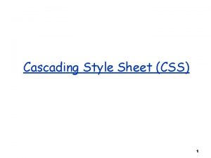 Cascading Style Sheet CSS 1 Cascading Style Sheets