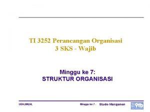 TI 3252 Perancangan Organisasi 3 SKS Wajib Minggu