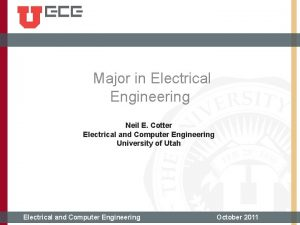 Major in Electrical Engineering Neil E Cotter Electrical