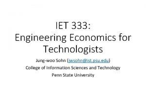 IET 333 Engineering Economics for Technologists Jungwoo Sohn