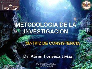 METODOLOGIA DE LA INVESTIGACION MATRIZ DE CONSISTENCIA Dr