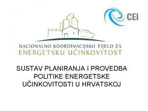 SUSTAV PLANIRANJA I PROVEDBA POLITIKE ENERGETSKE UINKOVITOSTI U