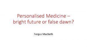 Personalised Medicine bright future or false dawn Fergus