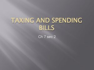 TAXING AND SPENDING BILLS Ch 7 sec 2