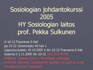 Sosiologian johdantokurssi 2005 HY Sosiologian laitos prof Pekka