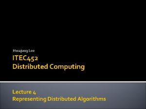 Hwajung Lee ITEC 452 Distributed Computing Lecture 4