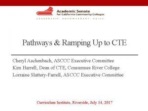 Pathways Ramping Up to CTE Cheryl Aschenbach ASCCC