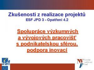 Zkuenosti z realizace projekt ESF JPD 3 Opaten