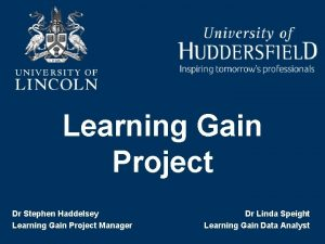 Learning Gain Project Dr Stephen Haddelsey Learning Gain