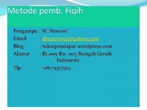 Metode pemb Fiqih Pengampu M Nawawi Email abuasimazzyahoo
