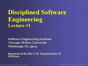 Disciplined Software Engineering Lecture 1 Software Engineering Institute